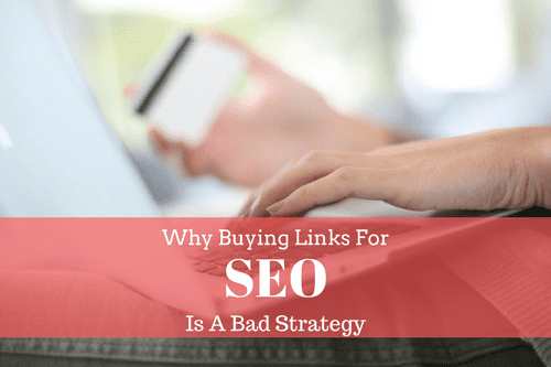 why buying links for SEO is a bad strategy
